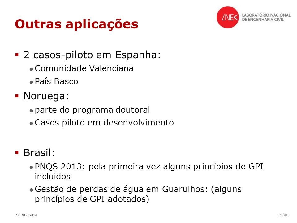 © LNEC 2014 35/40 Outras aplicações 2 casos-piloto em Espanha: Comunidade Valenciana País Basco Noruega: parte do programa doutoral Casos piloto em de