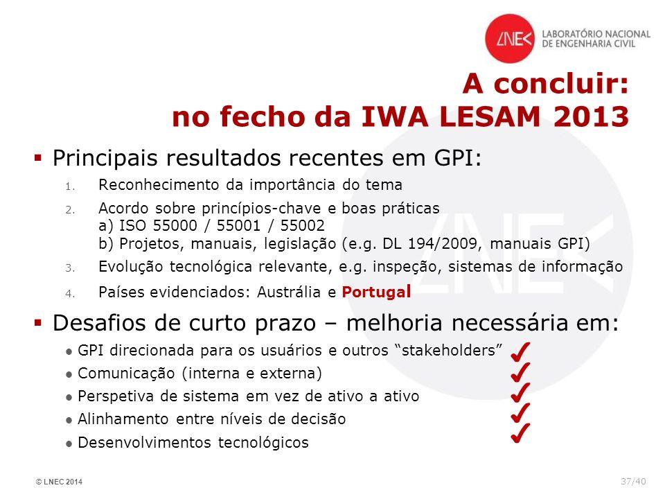 © LNEC 2014 37/40 A concluir: no fecho da IWA LESAM 2013 Principais resultados recentes em GPI: 1. Reconhecimento da importância do tema 2. Acordo sob