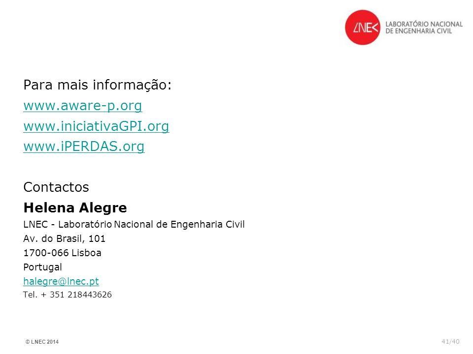 © LNEC 2014 41/40 Para mais informação: www.aware-p.org www.iniciativaGPI.org www.iPERDAS.org Contactos Helena Alegre LNEC - Laboratório Nacional de E