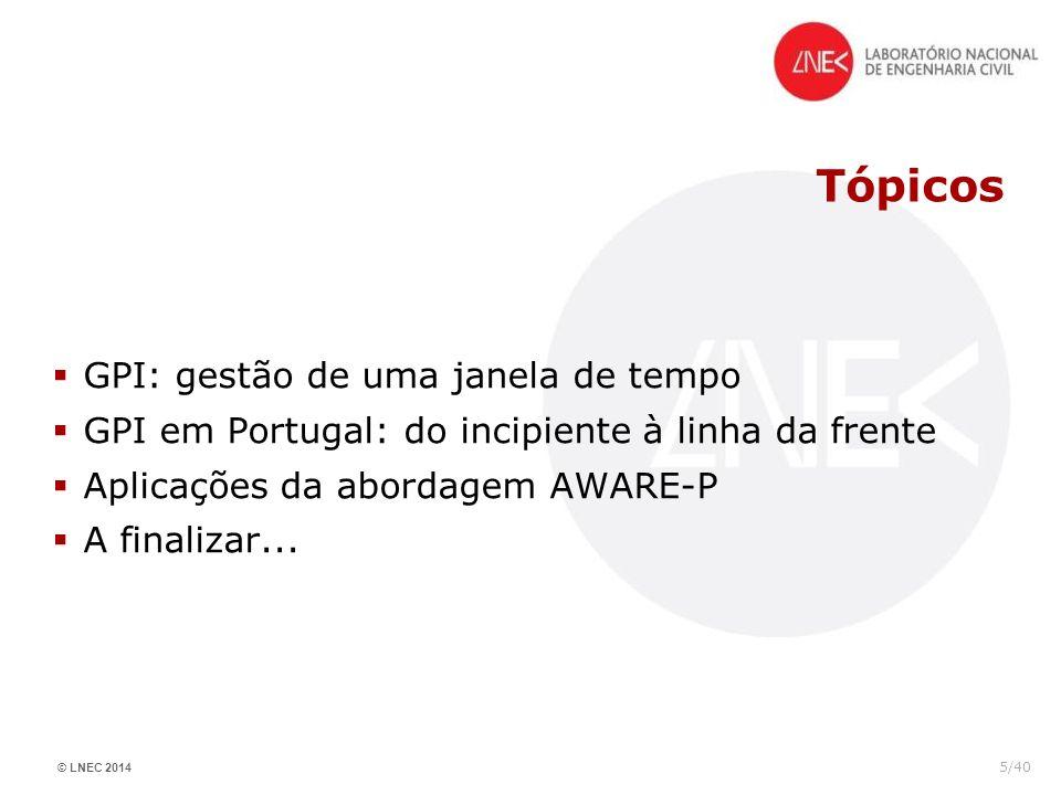© LNEC 2014 5/40 Tópicos GPI: gestão de uma janela de tempo GPI em Portugal: do incipiente à linha da frente Aplicações da abordagem AWARE-P A finaliz