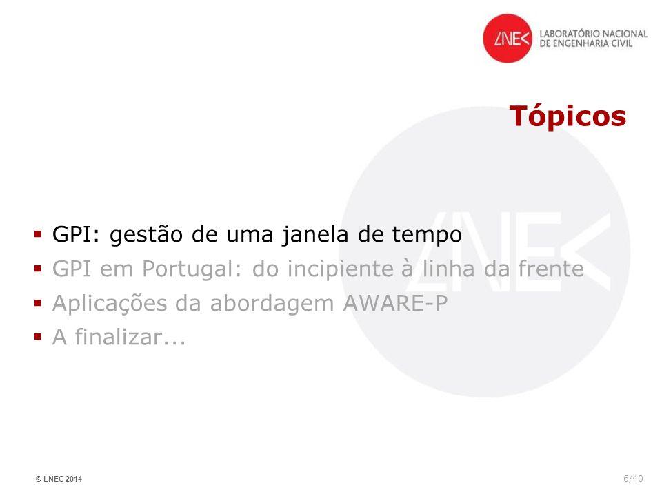 © LNEC 2014 6/40 Tópicos GPI: gestão de uma janela de tempo GPI em Portugal: do incipiente à linha da frente Aplicações da abordagem AWARE-P A finaliz