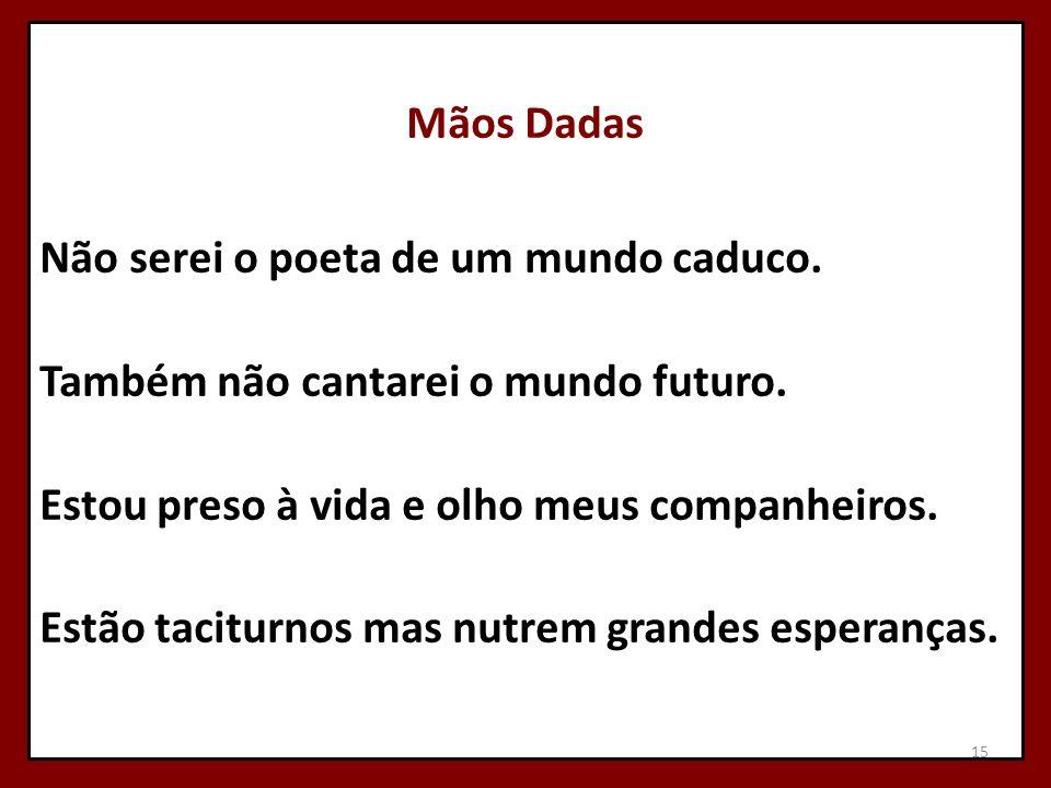 Mãos Dadas Não serei o poeta de um mundo caduco.Também não cantarei o mundo futuro.