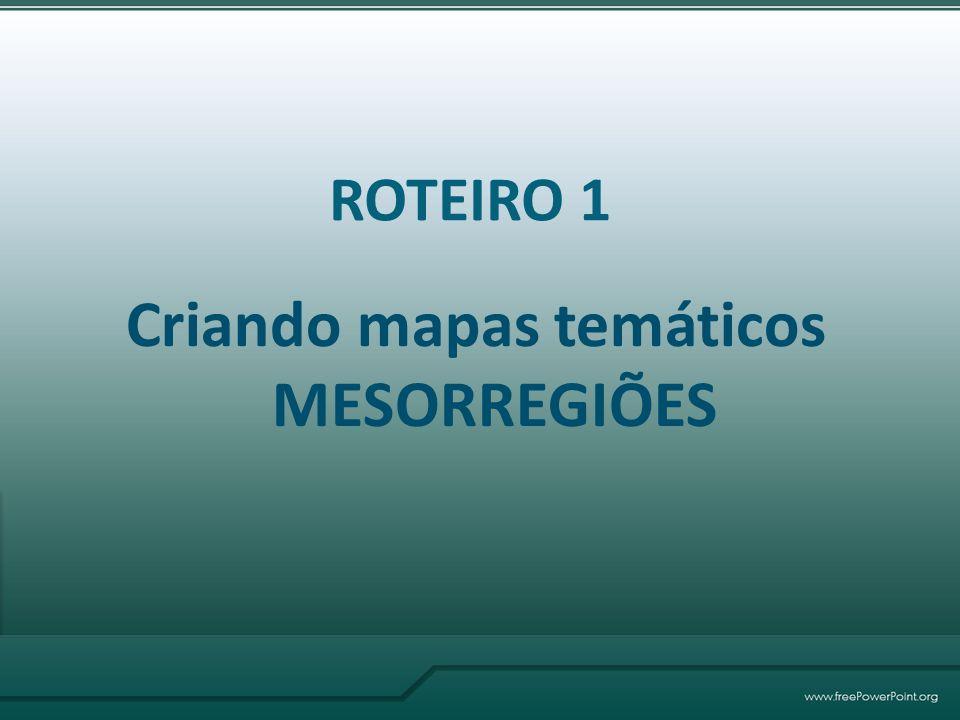 Criando mapas temáticos MESORREGIÕES ROTEIRO 1
