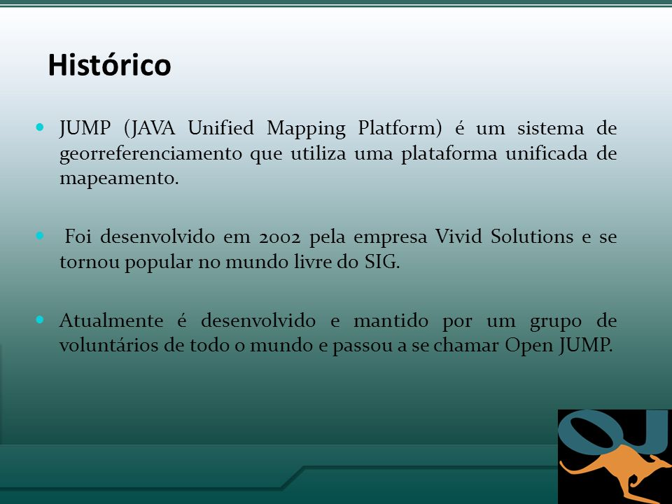Histórico JUMP (JAVA Unified Mapping Platform) é um sistema de georreferenciamento que utiliza uma plataforma unificada de mapeamento.