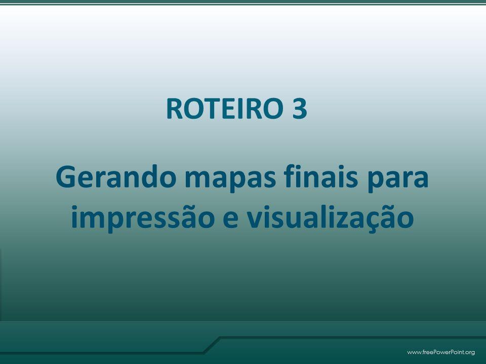 Gerando mapas finais para impressão e visualização ROTEIRO 3