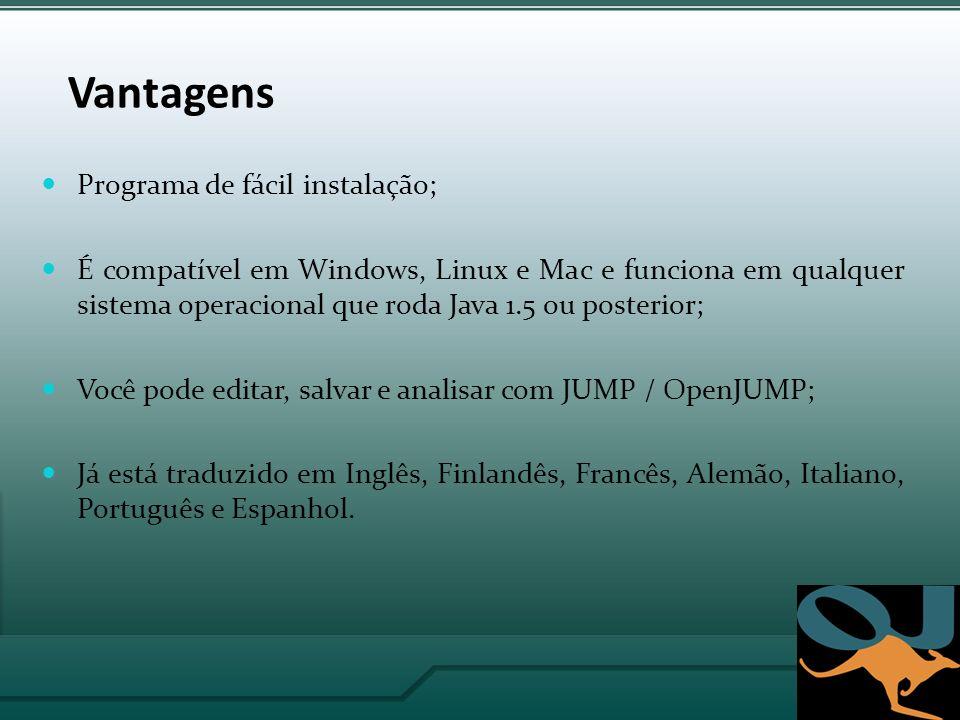 Vantagens Programa de fácil instalação; É compatível em Windows, Linux e Mac e funciona em qualquer sistema operacional que roda Java 1.5 ou posterior; Você pode editar, salvar e analisar com JUMP / OpenJUMP; Já está traduzido em Inglês, Finlandês, Francês, Alemão, Italiano, Português e Espanhol.
