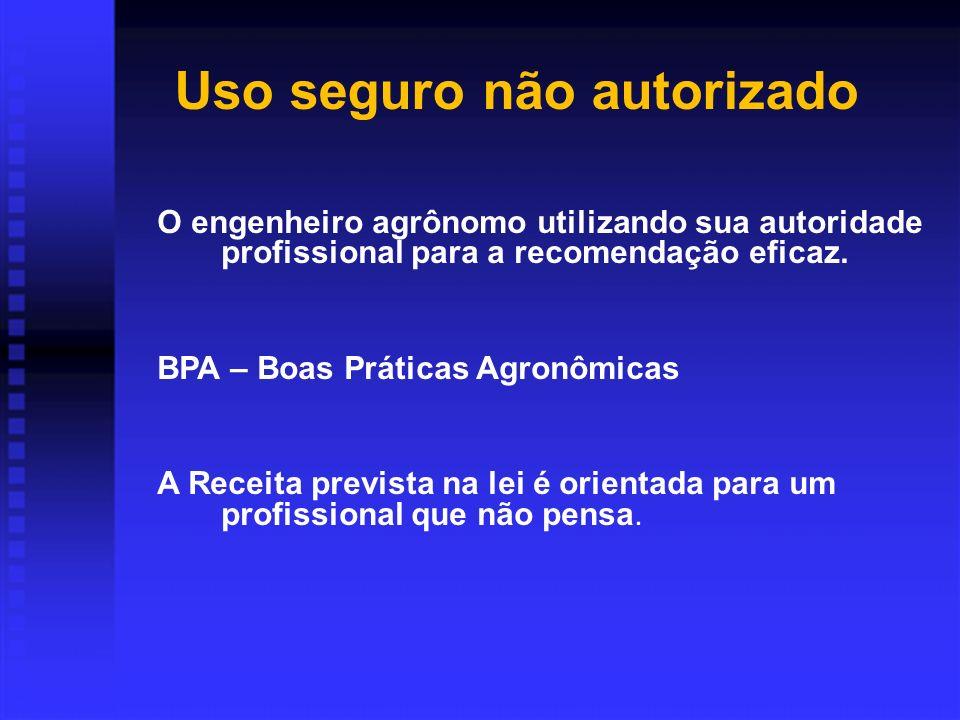 Uso seguro não autorizado O engenheiro agrônomo utilizando sua autoridade profissional para a recomendação eficaz.