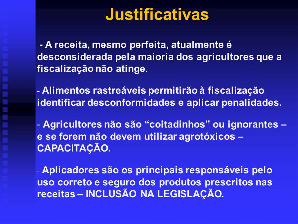 Justificativas - A receita, mesmo perfeita, atualmente é desconsiderada pela maioria dos agricultores que a fiscalização não atinge.