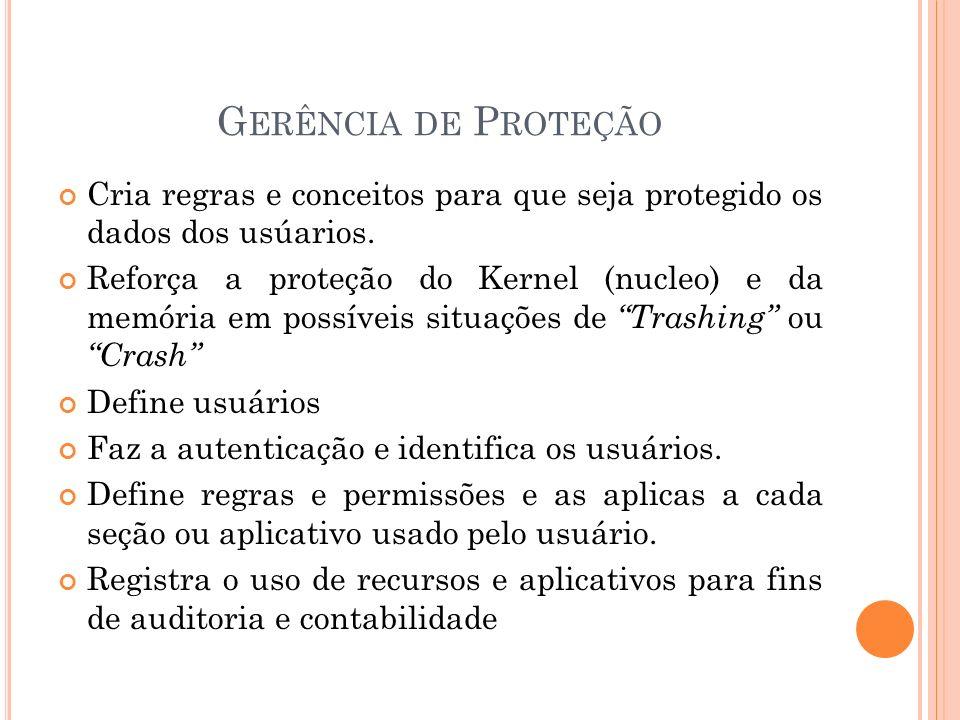 G ERÊNCIA DE P ROTEÇÃO Cria regras e conceitos para que seja protegido os dados dos usúarios. Reforça a proteção do Kernel (nucleo) e da memória em po
