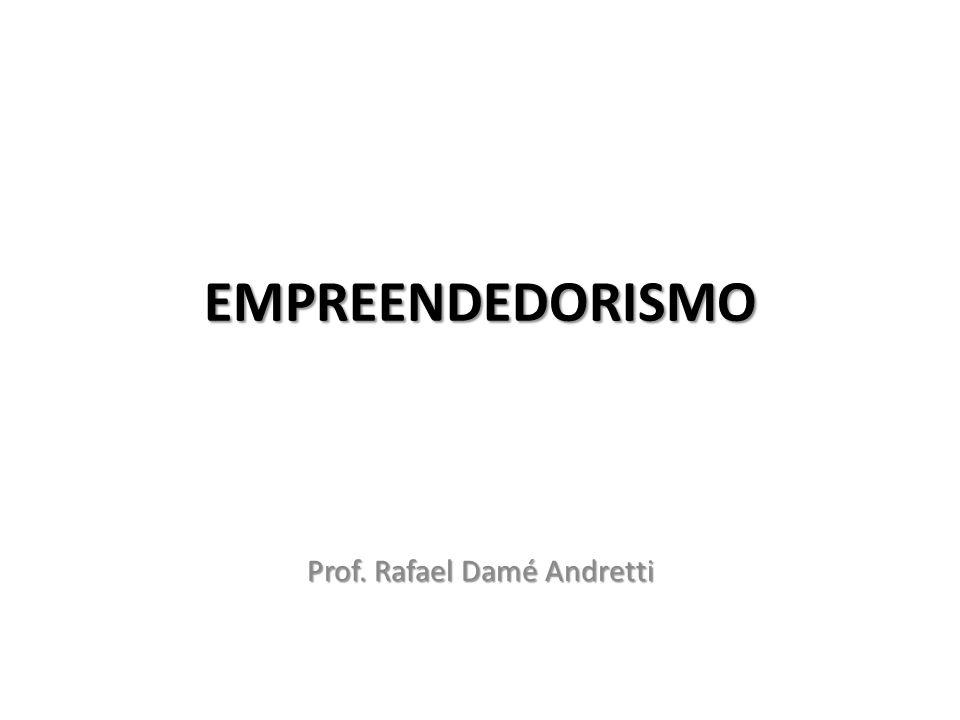 EMPREENDEDORISMO Prof. Rafael Damé Andretti