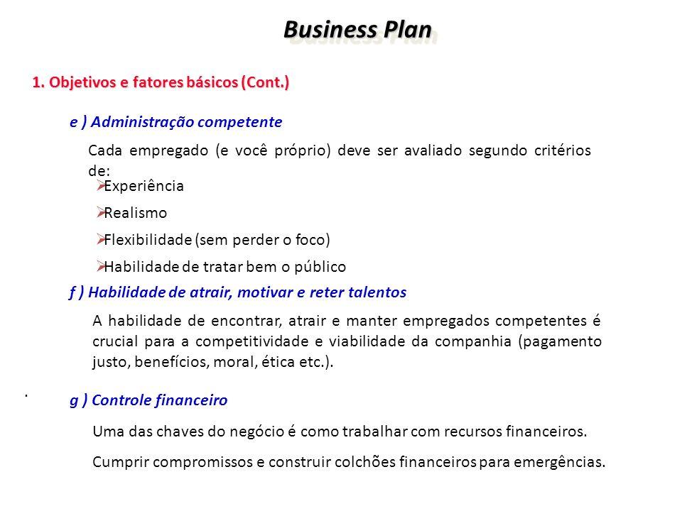 Business Plan Business Plan 1. Objetivos e fatores básicos (Cont.) 1. Objetivos e fatores básicos (Cont.) e ) Administração competente Cada empregado