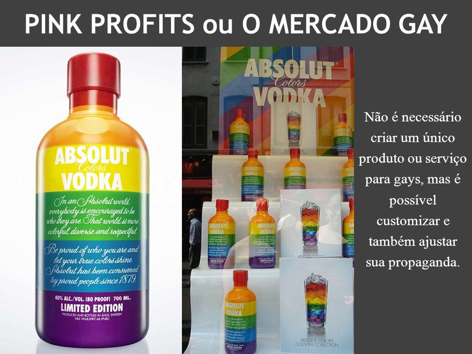 Não é necessário criar um único produto ou serviço para gays, mas é possível customizar e também ajustar sua propaganda. PINK PROFITS ou O MERCADO GAY