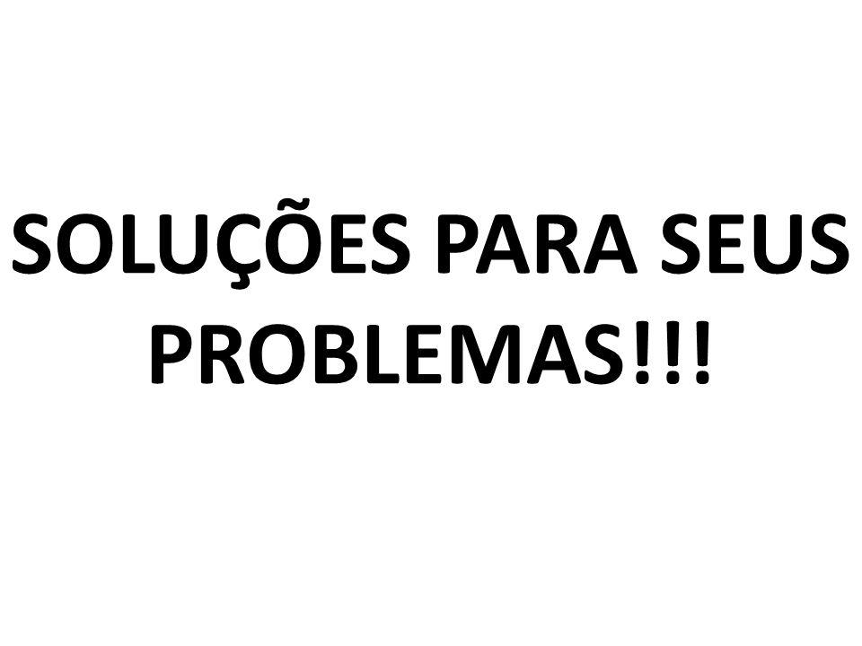 SOLUÇÕES PARA SEUS PROBLEMAS!!!