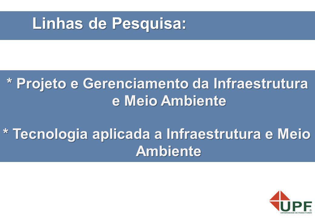 * Projeto e Gerenciamento da Infraestrutura e Meio Ambiente * Tecnologia aplicada a Infraestrutura e Meio Ambiente Linhas de Pesquisa: