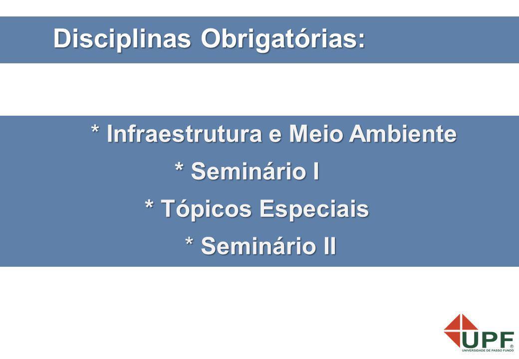 * Infraestrutura e Meio Ambiente * Seminário II * Seminário II * Seminário I * Seminário I * Tópicos Especiais Disciplinas Obrigatórias: