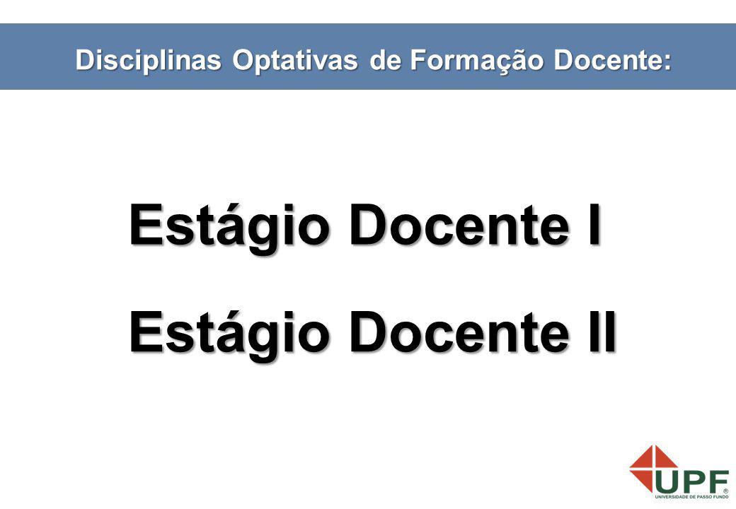 Estágio Docente II Estágio Docente II Disciplinas Optativas de Formação Docente: Estágio Docente I