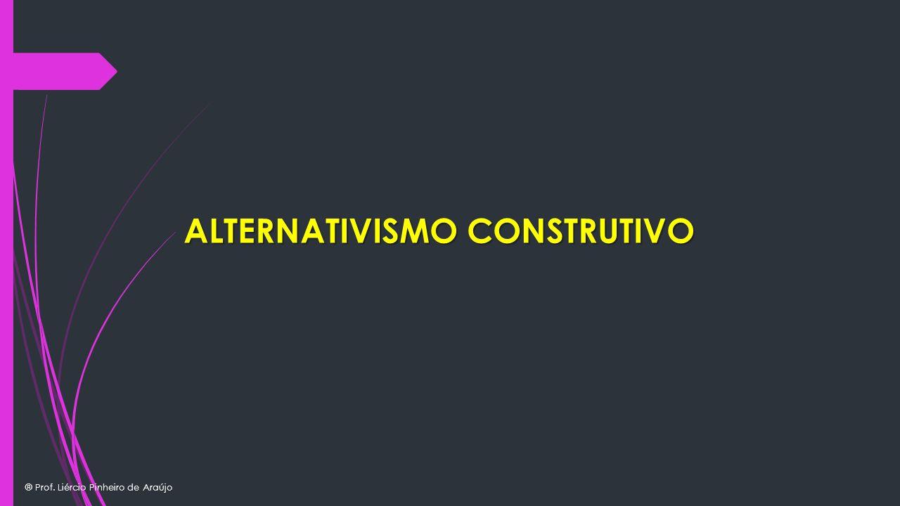 ® Prof. Liércio Pinheiro de Araújo ALTERNATIVISMO CONSTRUTIVO