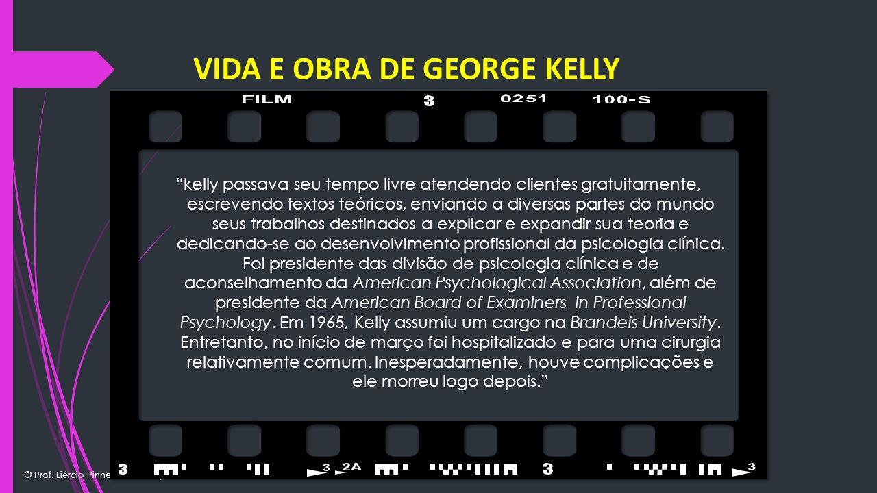 ® Prof. Liércio Pinheiro de Araújo VIDA E OBRA DE GEORGE KELLY kelly passava seu tempo livre atendendo clientes gratuitamente, escrevendo textos teóri