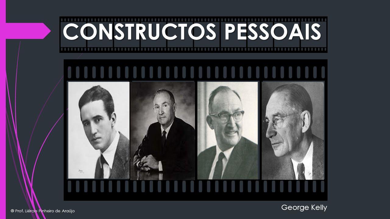 ® Prof. Liércio Pinheiro de Araújo CONSTRUCTOS PESSOAIS George Kelly