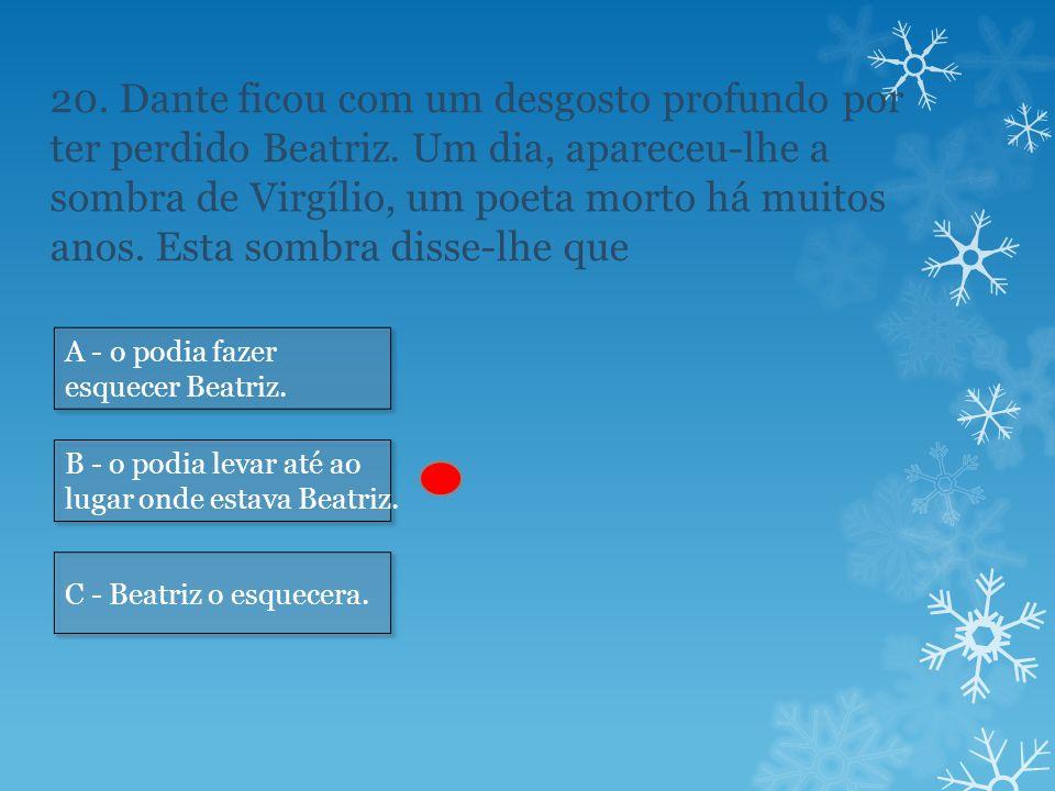 20.Dante ficou com um desgosto profundo por ter perdido Beatriz.
