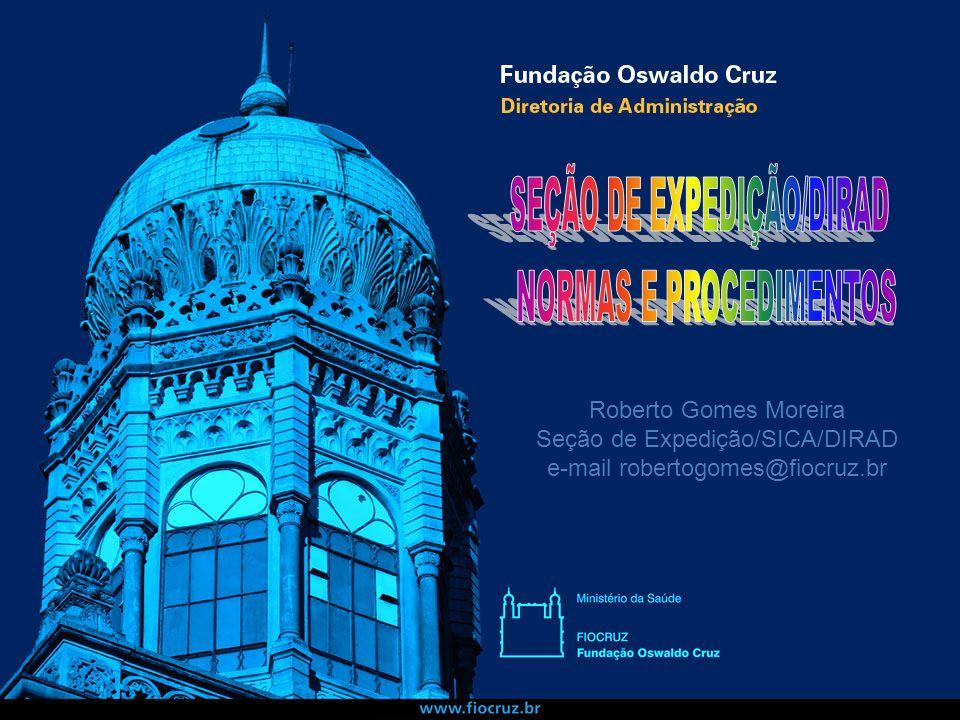 Roberto Gomes Moreira Seção de Expedição/SICA/DIRAD e-mail robertogomes@fiocruz.br