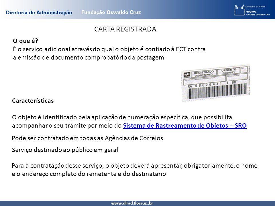 CARTA REGISTRADA O que é? É o serviço adicional através do qual o objeto é confiado à ECT contra a emissão de documento comprobatório da postagem. Car