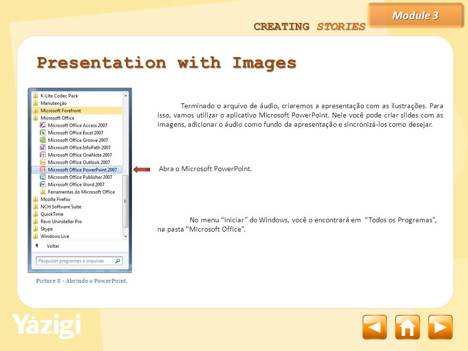 Module 3 CREATING STORIES Terminado o arquivo de áudio, criaremos a apresentação com as ilustrações.