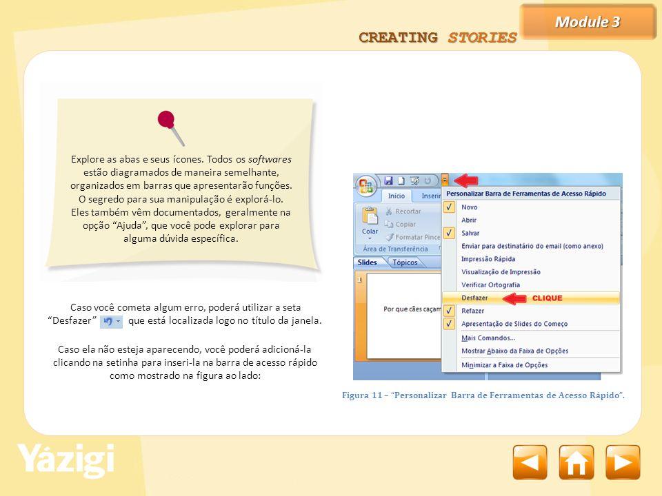 Module 3 CREATING STORIES Caso você cometa algum erro, poderá utilizar a seta Desfazer que está localizada logo no título da janela.