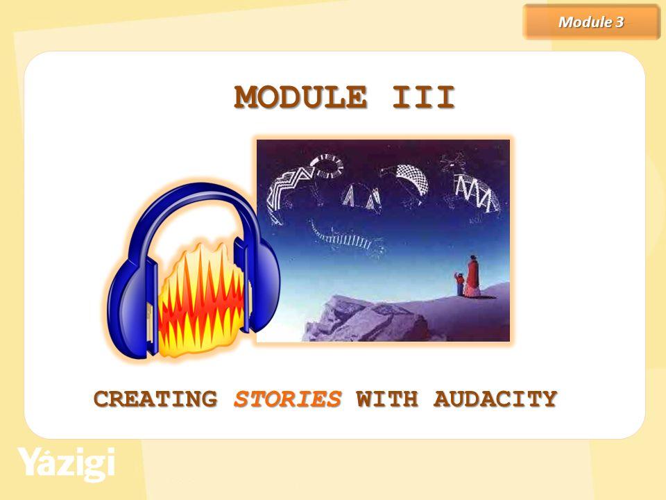 Module 3 MODULE III CREATING STORIES WITH AUDACITY