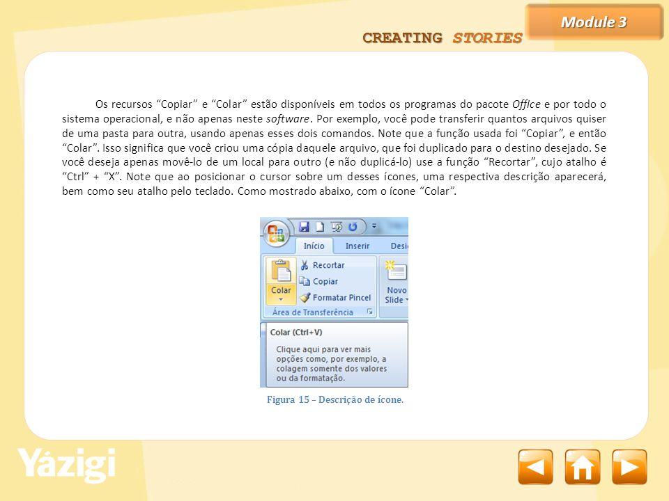 Module 3 CREATING STORIES Os recursos Copiar e Colar estão disponíveis em todos os programas do pacote Office e por todo o sistema operacional, e não apenas neste software.