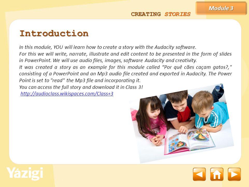 Module 3 CREATING STORIES Terminada a ilustração de todos os slides da apresentação, adicione a narração gravada.