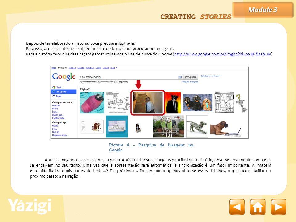 Module 3 CREATING STORIES Já que nossa história foi narrada, uma apresentação com apenas imagens será suficiente.