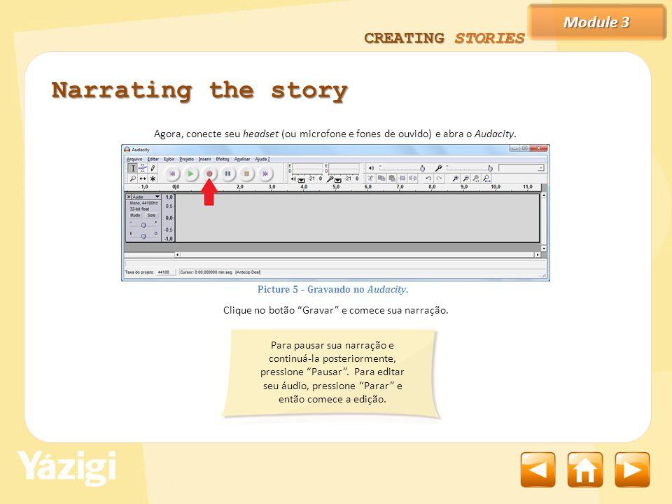 Module 3 CREATING STORIES Agora que já configuramos o som, vamos sincronizar o tempo para cada slide.