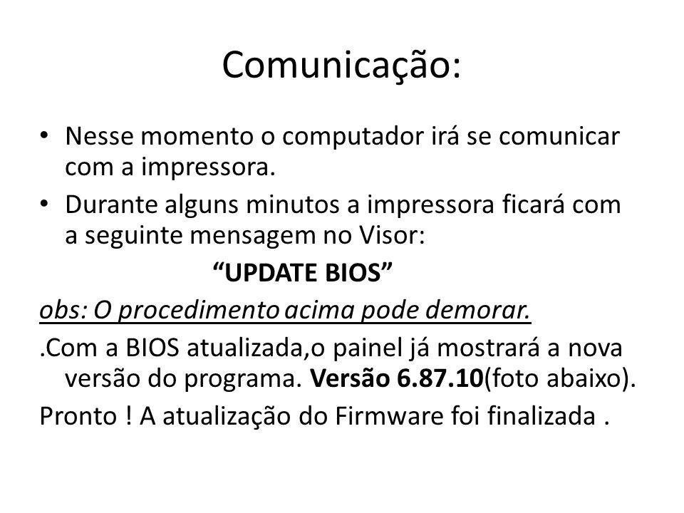 Comunicação: Nesse momento o computador irá se comunicar com a impressora. Durante alguns minutos a impressora ficará com a seguinte mensagem no Visor