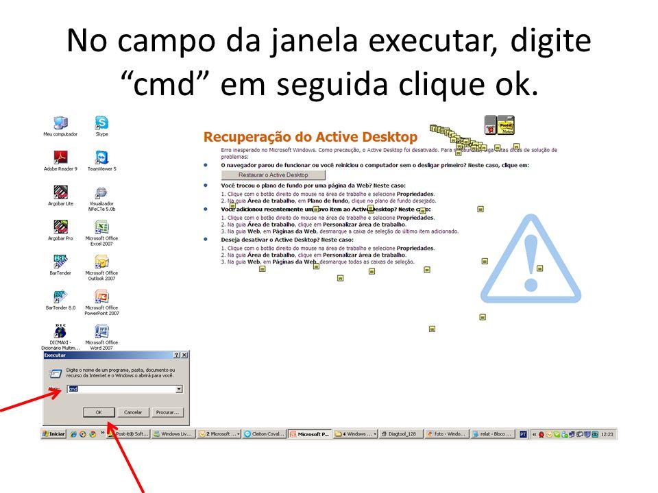 No campo da janela executar, digite cmd em seguida clique ok.