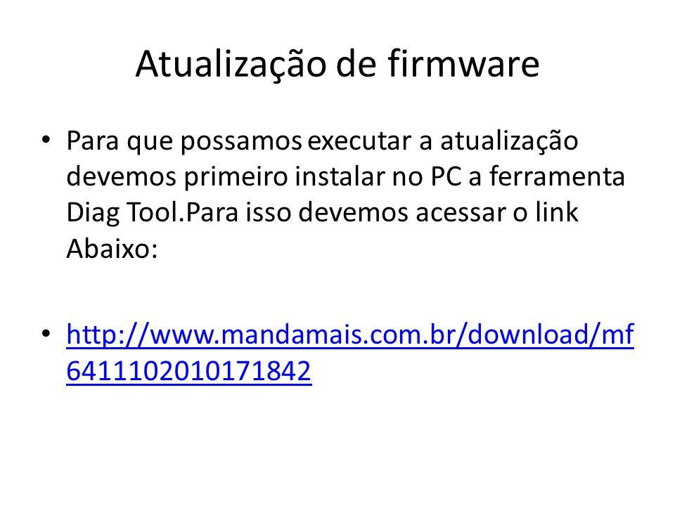 Atualização de firmware Para que possamos executar a atualização devemos primeiro instalar no PC a ferramenta Diag Tool.Para isso devemos acessar o li