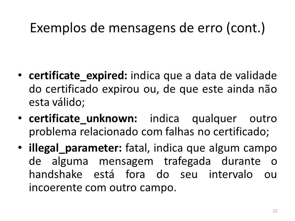 Exemplos de mensagens de erro (cont.) certificate_expired: indica que a data de validade do certificado expirou ou, de que este ainda não esta válido;