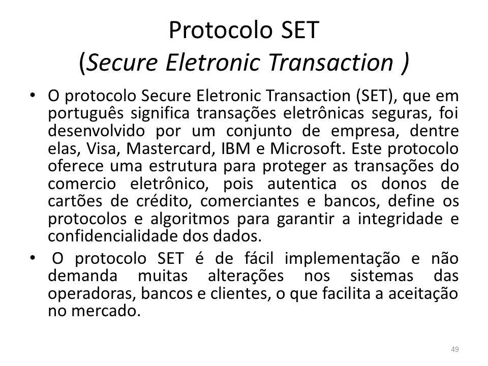 Protocolo SET (Secure Eletronic Transaction ) O protocolo Secure Eletronic Transaction (SET), que em português significa transações eletrônicas segura