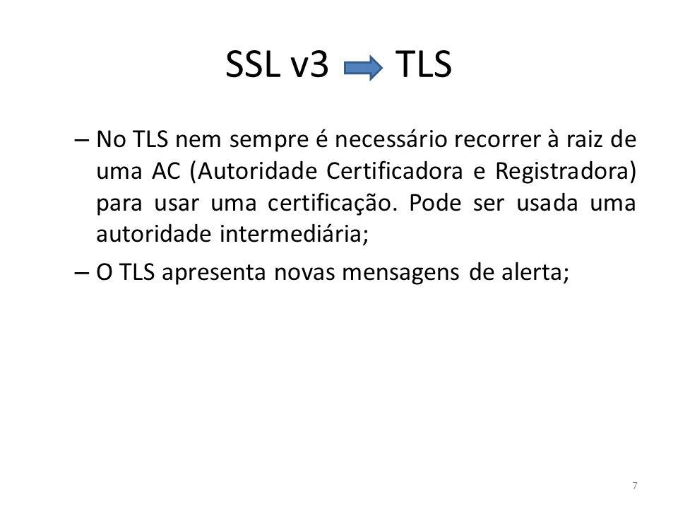 SSL v3 TLS – No TLS nem sempre é necessário recorrer à raiz de uma AC (Autoridade Certificadora e Registradora) para usar uma certificação. Pode ser u