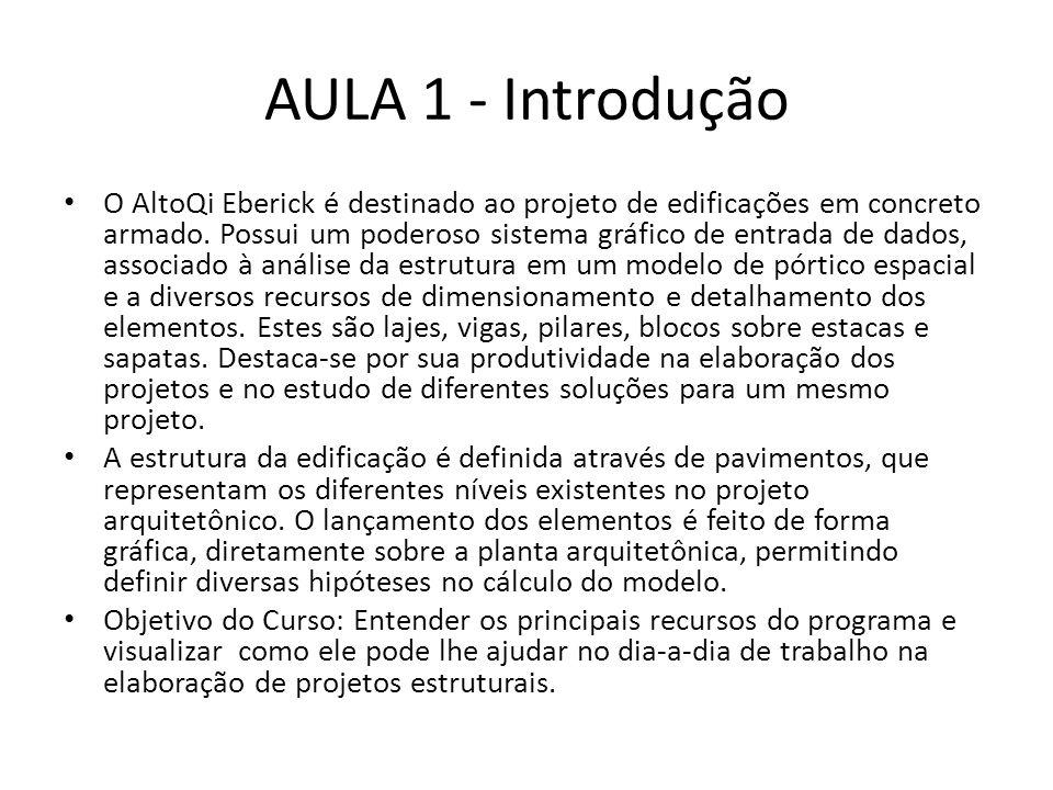 AULA 1 - Introdução O AltoQi Eberick é destinado ao projeto de edificações em concreto armado. Possui um poderoso sistema gráfico de entrada de dados,