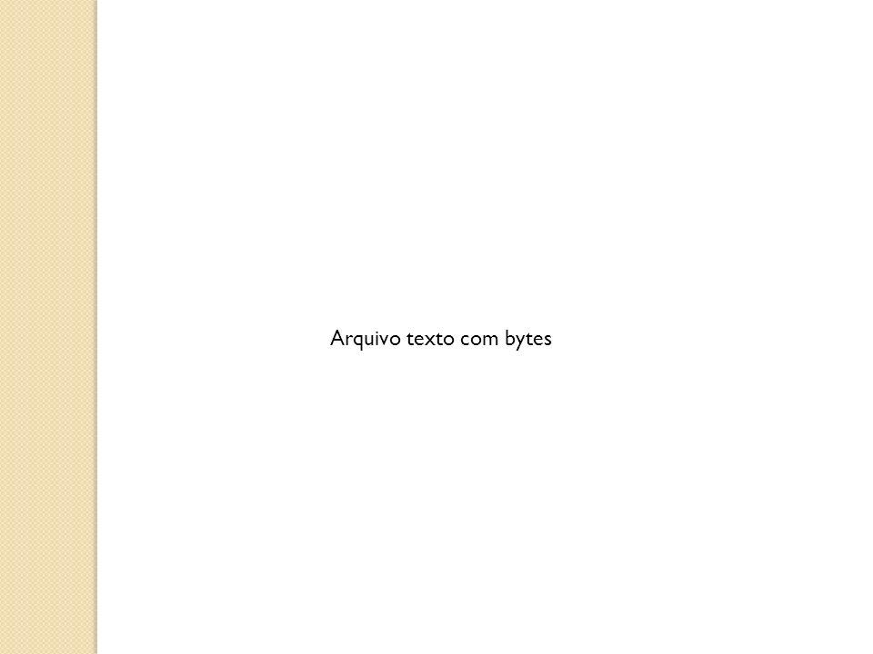 Arquivo texto com bytes