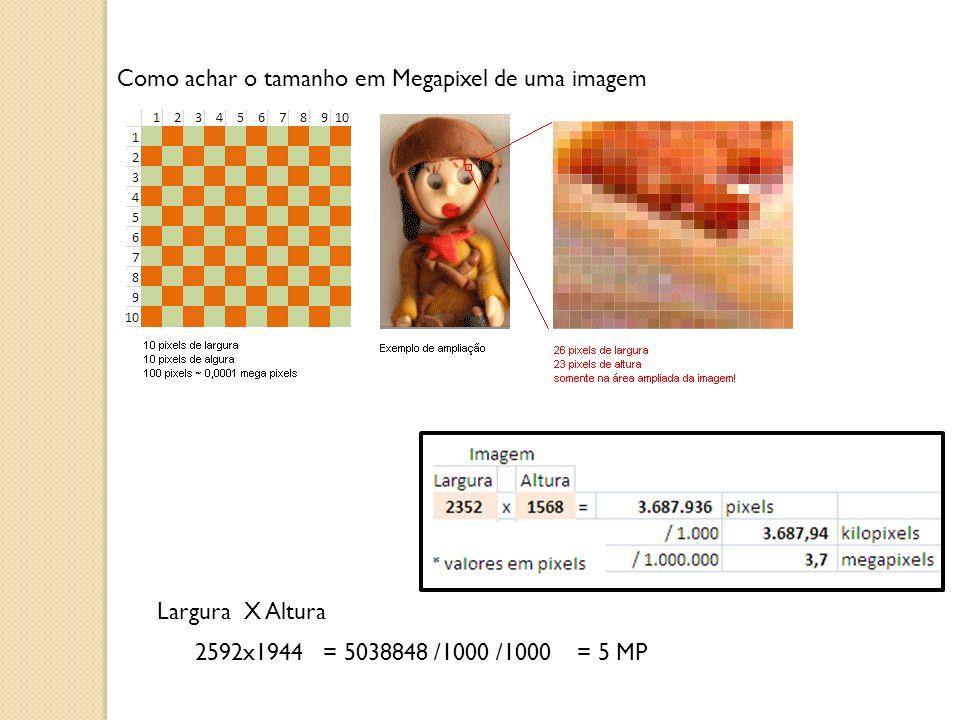 Como achar o tamanho em Megapixel de uma imagem Largura X Altura 2592x1944 = 5038848 /1000 /1000 = 5 MP