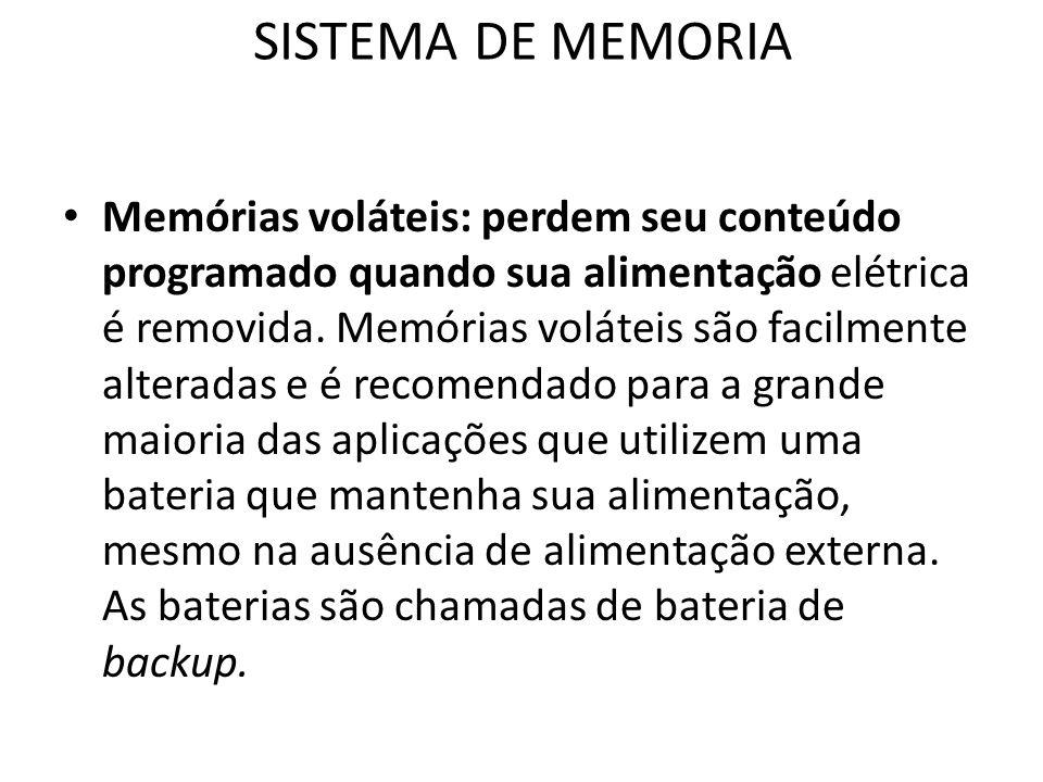 SISTEMA DE MEMORIA Memórias voláteis: perdem seu conteúdo programado quando sua alimentação elétrica é removida. Memórias voláteis são facilmente alte