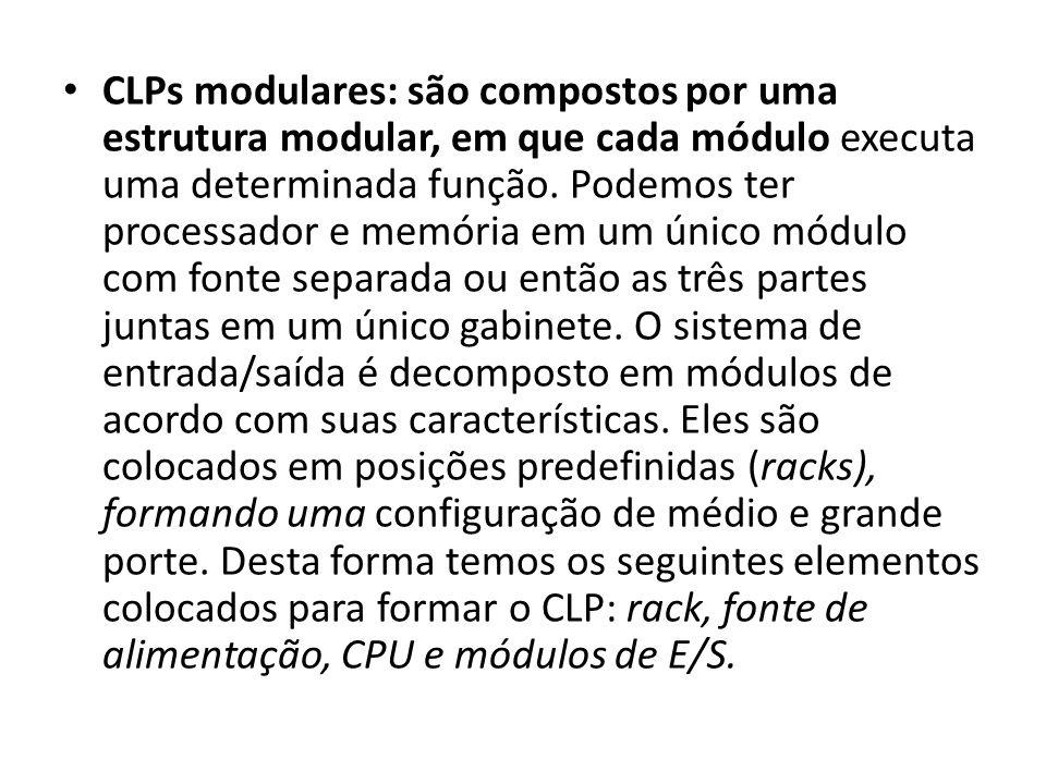 CLPs modulares: são compostos por uma estrutura modular, em que cada módulo executa uma determinada função. Podemos ter processador e memória em um ún