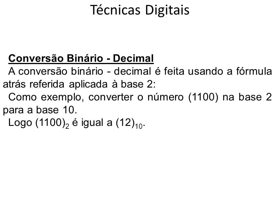 Técnicas Digitais Conversão Binário - Decimal A conversão binário - decimal é feita usando a fórmula atrás referida aplicada à base 2: Como exemplo, c
