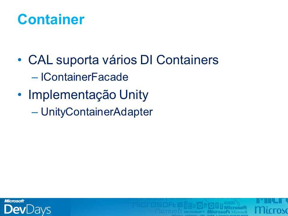 Container CAL suporta vários DI Containers –IContainerFacade Implementação Unity –UnityContainerAdapter
