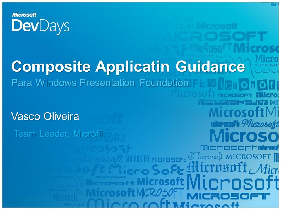 Composite Applicatin Guidance Para Windows Presentation Foundation Vasco Oliveira Team Leader, Microfil