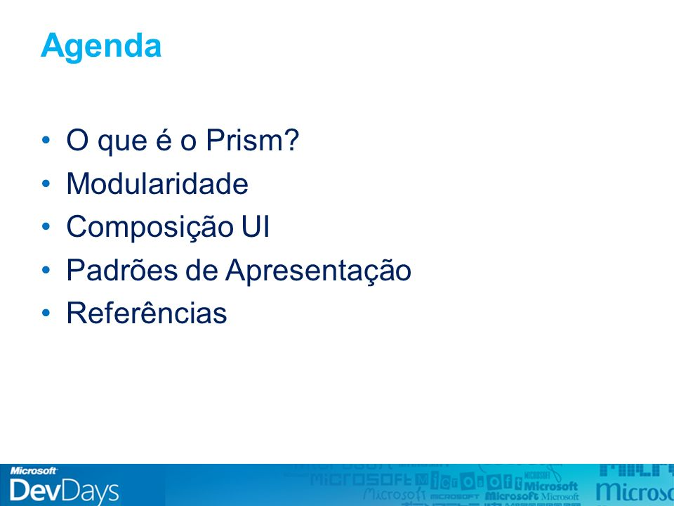 Agenda O que é o Prism Modularidade Composição UI Padrões de Apresentação Referências