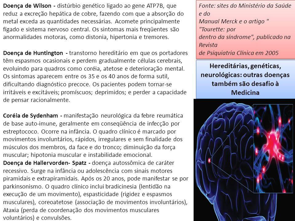 Hereditárias, genéticas, neurológicas: outras doenças também são desafio à Medicina Doença de Wilson - distúrbio genético ligado ao gene ATP7B, que reduz a excreção hepática de cobre, fazendo com que a absorção do metal exceda as quantidades necessárias.