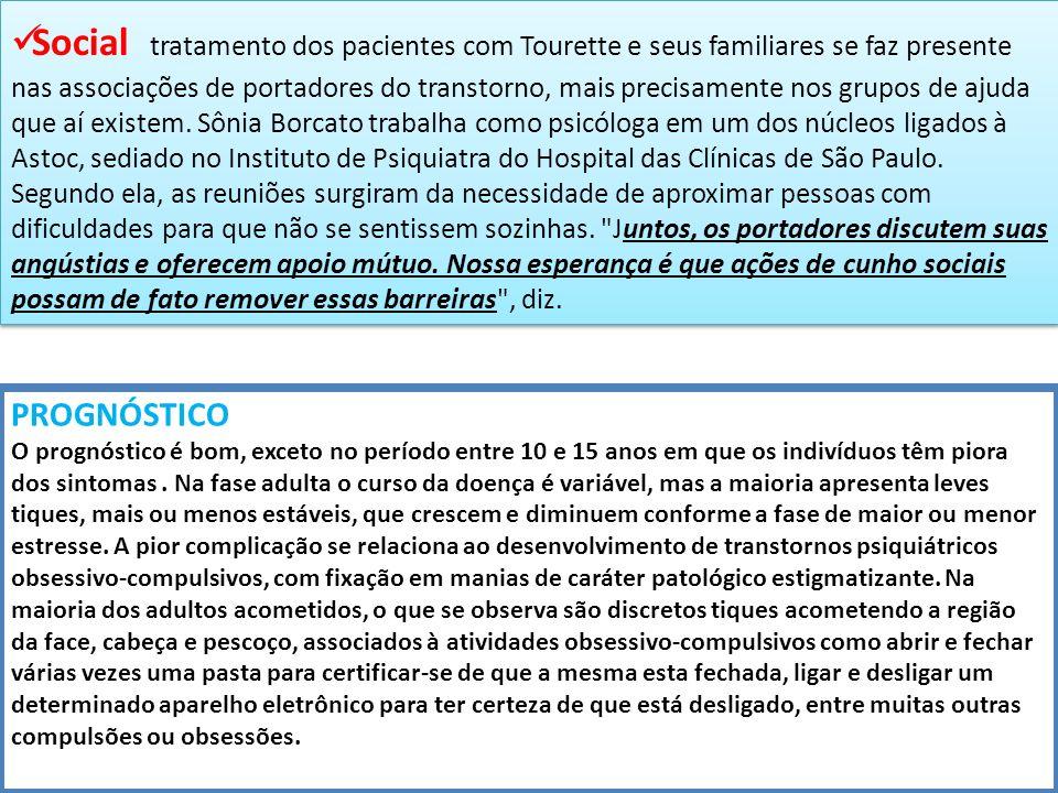 Social tratamento dos pacientes com Tourette e seus familiares se faz presente nas associações de portadores do transtorno, mais precisamente nos grupos de ajuda que aí existem.